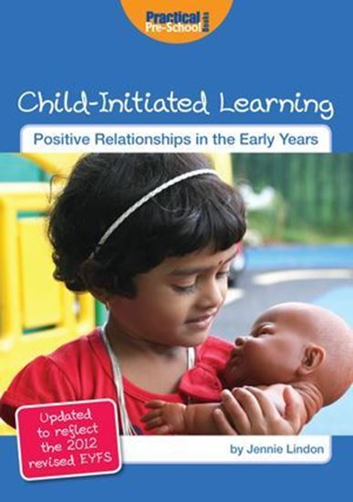 Picture of Child Initiated Learning: Positive Relationships in the Early Years. Updated with 2012 EYFS
