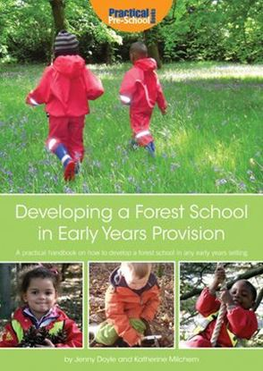Picture of Developing A Forest School in Early Years Provision: A Practical Handbook On How to Develop A Forest School in Any Early Years Setting