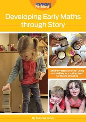 Picture of Developing Early Maths Through Story: Step-By-Step Advice for Using Storytelling as a Springboard for Maths Activities