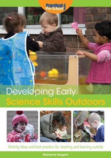 Picture of Developing Early Science Skills Outdoors: Activity Ideas and Best Practice for Teaching and Learning Outside