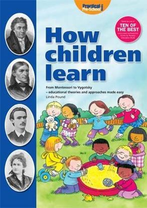 Picture of How Children Learn: From Montessori to Vygotsky - Educational Theories and Approaches Made Easy
