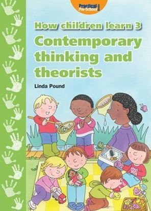 Picture of How Children Learn 3: Contemporary Thinking and Theorists