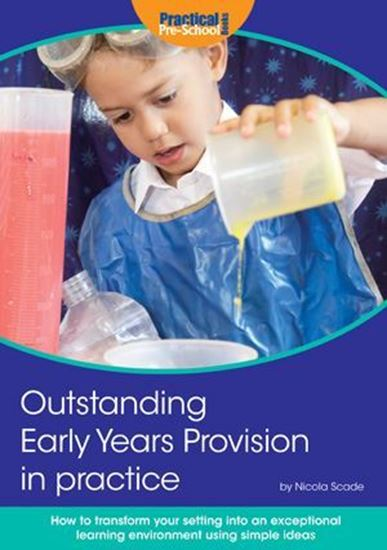 Picture of Outstanding Early Years Provision in Practice: How to Transform Your Setting into an Exceptional Learning Environment Using Simple Ideas