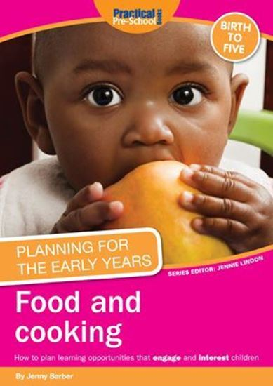 Picture of Planning For The Early Years: Food and Cooking: How to Plan Learning Opportunities That Engage and Interest Children
