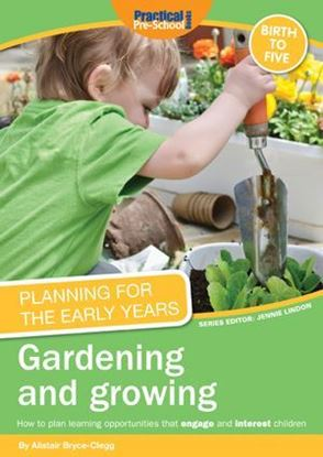 Picture of Planning For The Early Years: Gardening and Growing : How to Plan Learning Opportunities That Engage and Interest Children