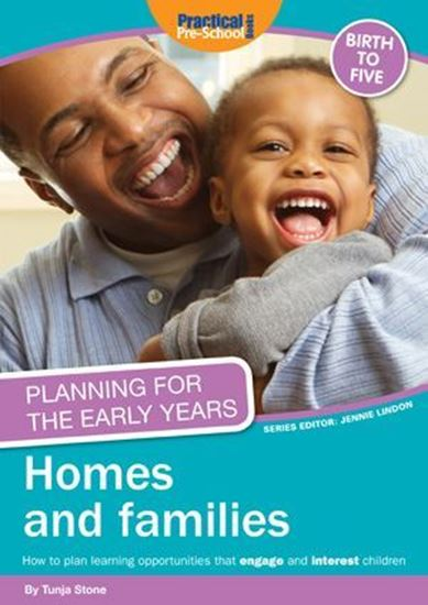Picture of Planning For The Early Years: Homes and Families: How to Plan Learning Opportunities That Engage and Interest Children