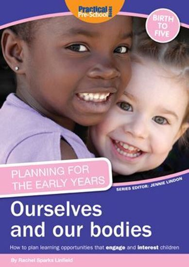 Picture of Planning For The Early Years: Ourselves and Our Bodies : How to Plan Learning Opportunities That Engage and Interest Children
