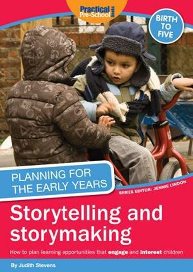 Picture of Planning For The Early Years: Storytelling and Storymaking : How to Plan Learning Opportunities That Engage and Interest Children