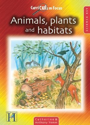 Picture of Curriculum Focus Animals, Plants and Habitats: Science Ks 1