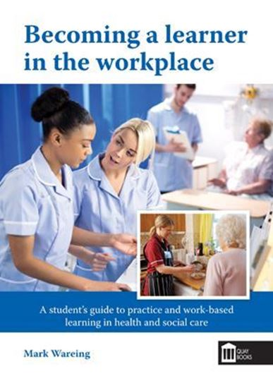 Picture of Becoming a Learner in The Workplace: A Student's Guide to Practice and Work-Based Learning in Health and Social Care
