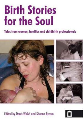 Picture of Birth Stories For The Soul: Tales From Women, Families and Childbirth Professionals