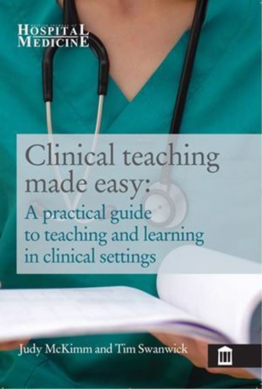Picture of Clinical Teaching Made Easy: A Practical Guide to Teaching and Learning in Clinical Settings