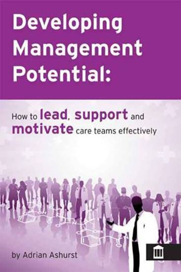 Picture of Developing Management Potential: How to Lead, Support and Motivate Care Teams Effectively