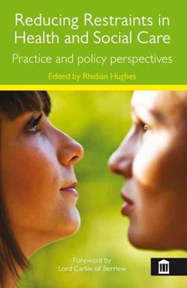 Picture of Reducing Restraints in Health and Social Care: Practice and Policy Perspectives