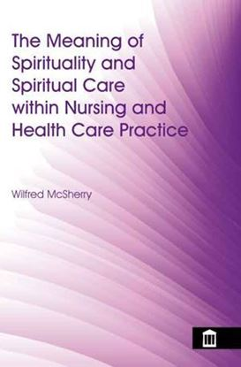 Picture of The Meaning of Spirituality and Spiritual Care Within Nursing and Health Care Practice
